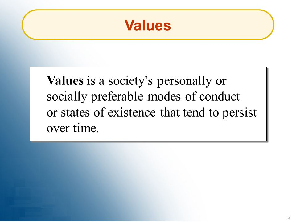 Values Values is a society's personally or socially preferable modes of conduct or states of existence that tend to persist over time.