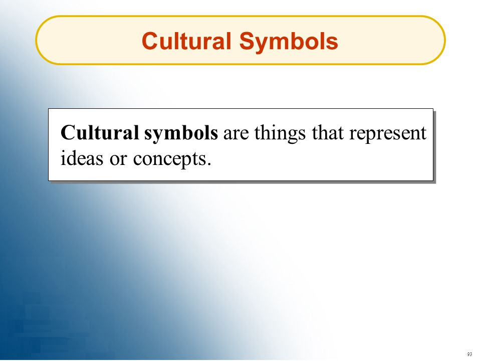 Cultural Symbols Cultural symbols are things that represent ideas or concepts. 93