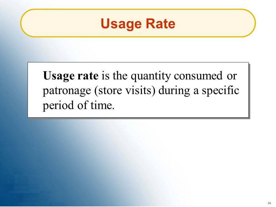 Usage Rate Usage rate is the quantity consumed or patronage (store visits) during a specific period of time.