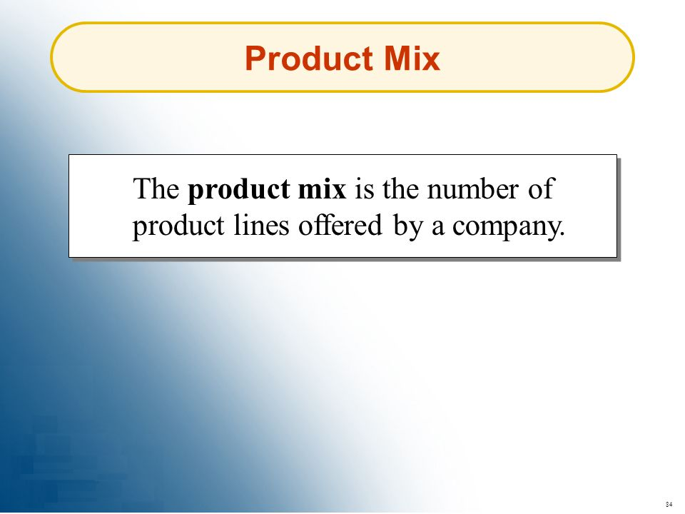 Product Mix The product mix is the number of product lines offered by a company. 84