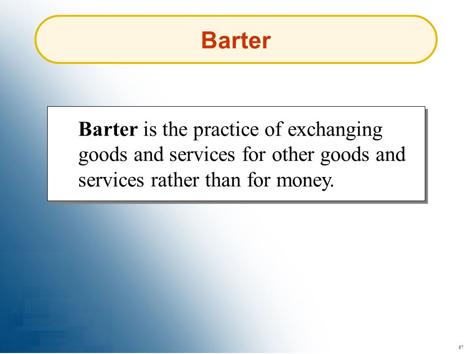Barter Barter is the practice of exchanging goods and services for other goods and services rather than for money.