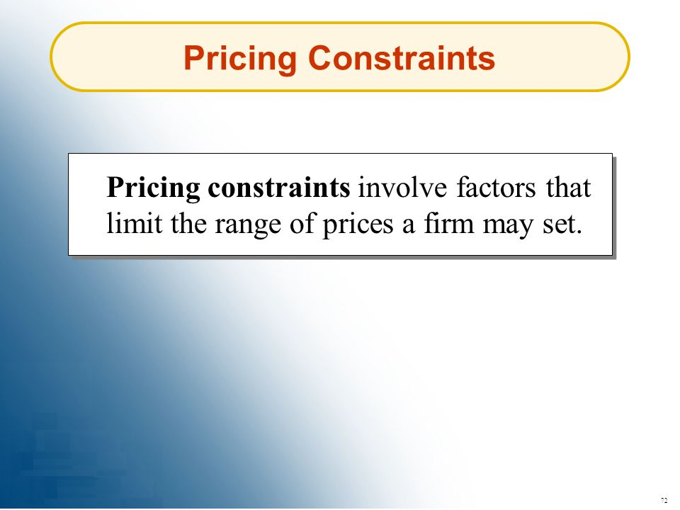 Pricing Constraints Pricing constraints involve factors that limit the range of prices a firm may set.