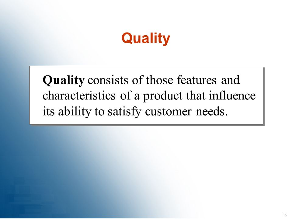 Quality Quality consists of those features and characteristics of a product that influence its ability to satisfy customer needs.