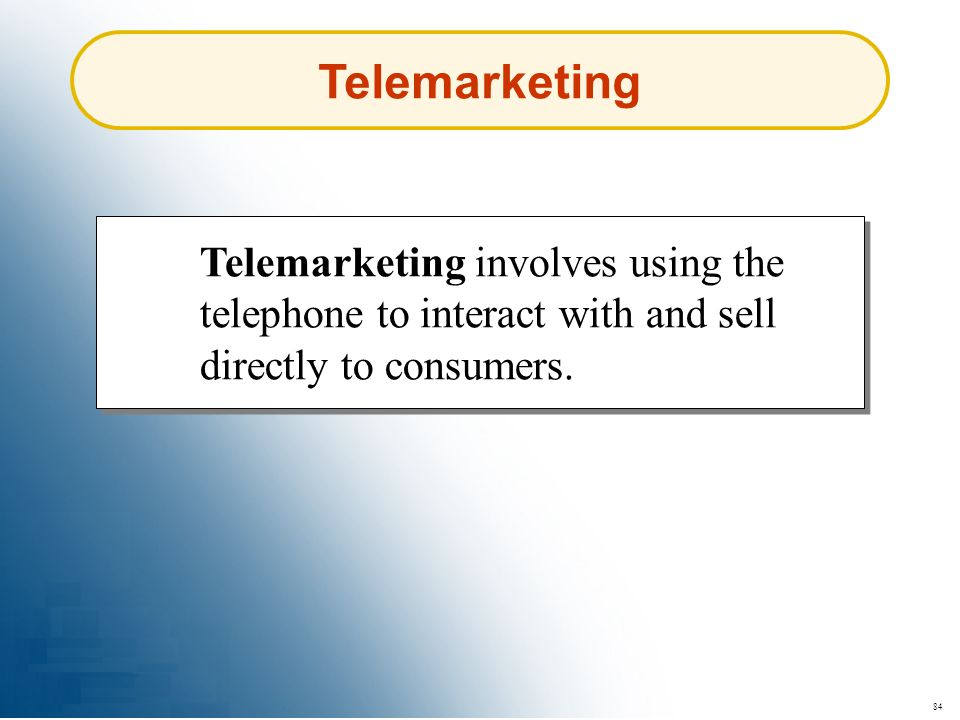 Telemarketing Telemarketing involves using the telephone to interact with and sell directly to consumers.
