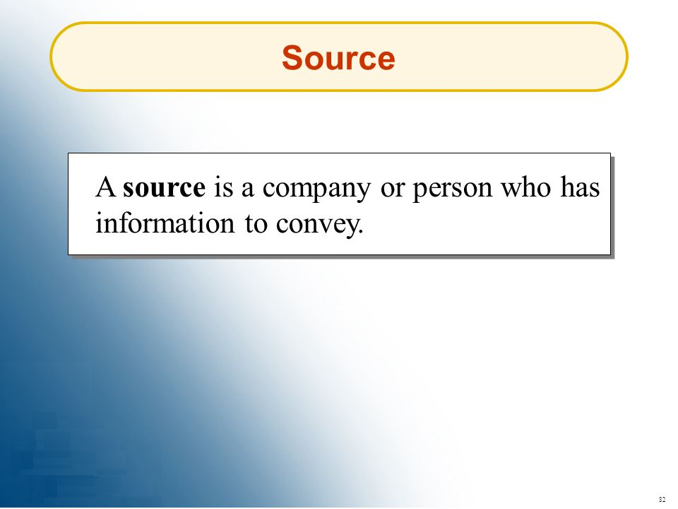 Source A source is a company or person who has information to convey.