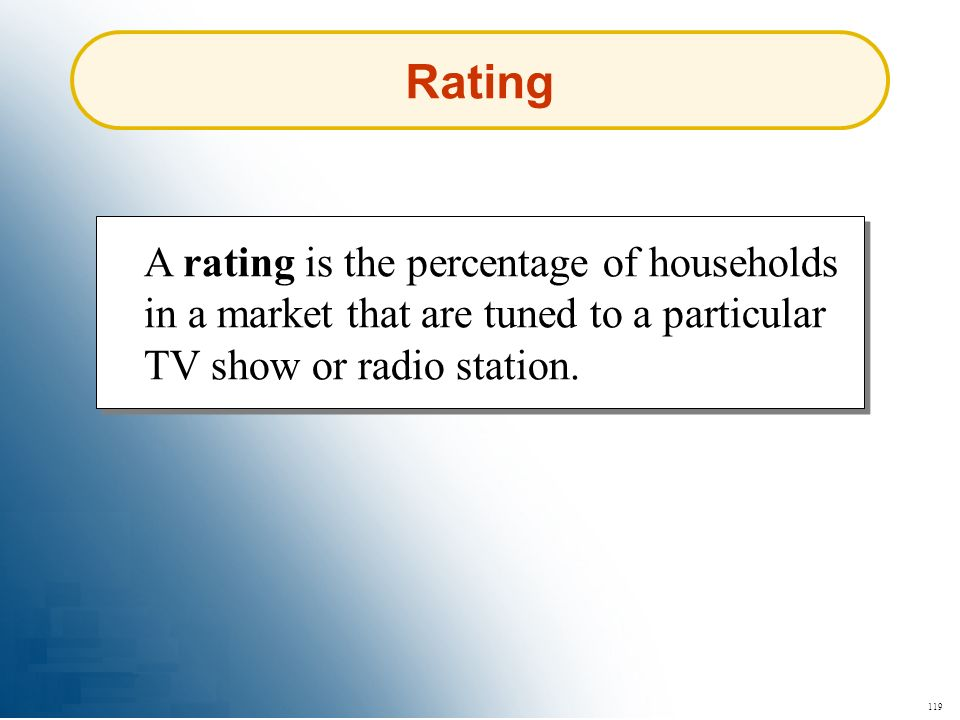 Rating A rating is the percentage of households in a market that are tuned to a particular TV show or radio station.