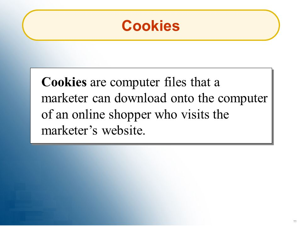 Cookies Cookies are computer files that a marketer can download onto the computer of an online shopper who visits the marketer's website.