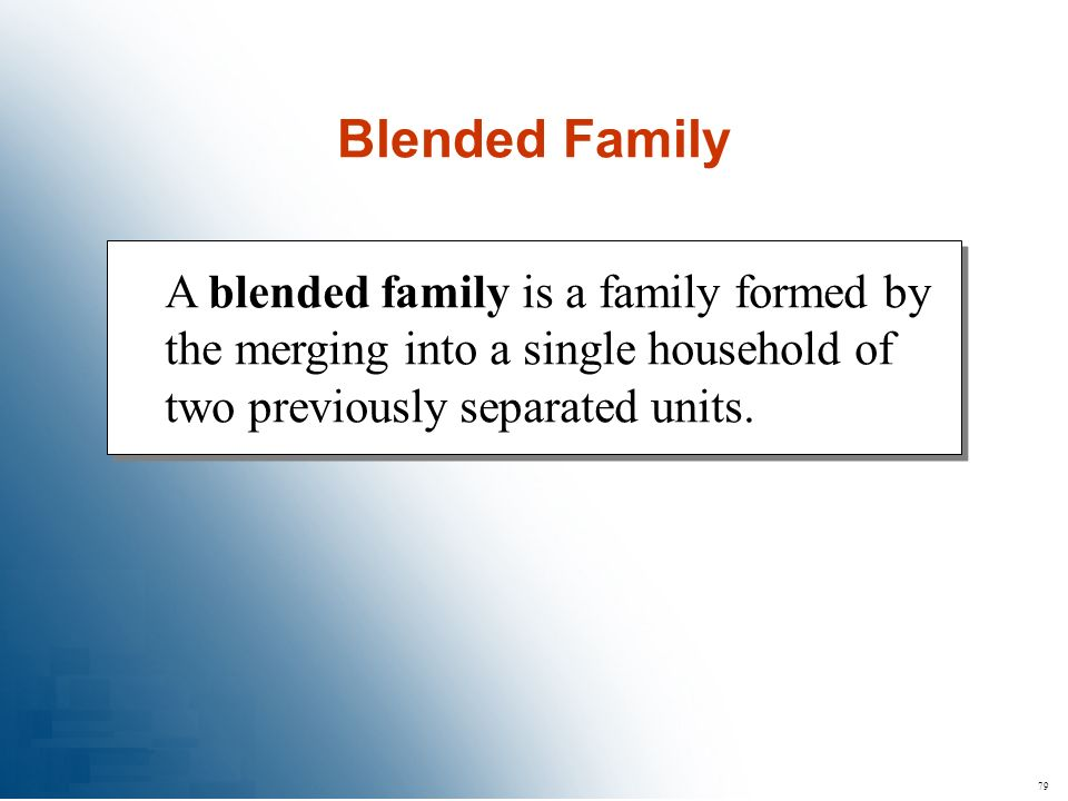 Blended Family A blended family is a family formed by the merging into a single household of two previously separated units.