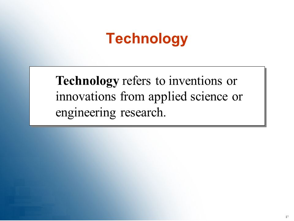 Technology Technology refers to inventions or innovations from applied science or engineering research.