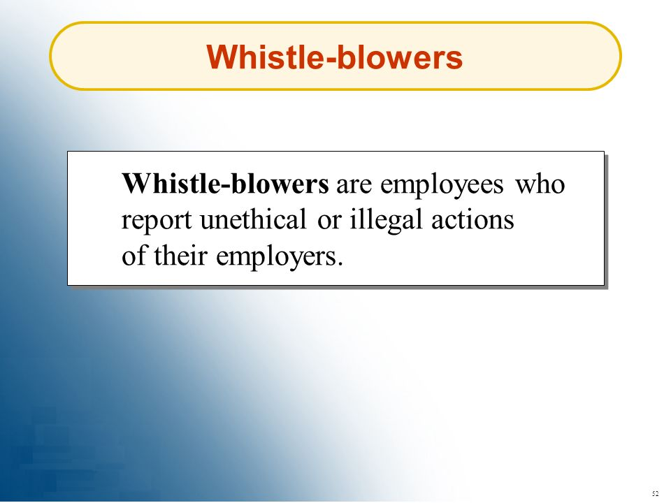 Whistle-blowers Whistle-blowers are employees who report unethical or illegal actions of their employers.