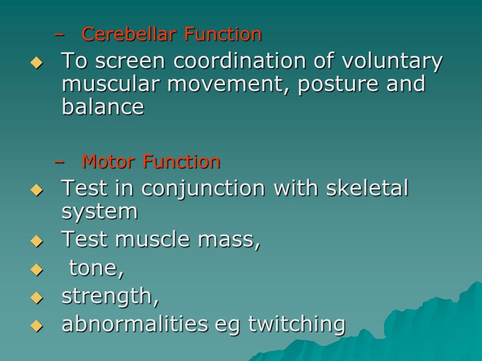 Test in conjunction with skeletal system Test muscle mass, tone,
