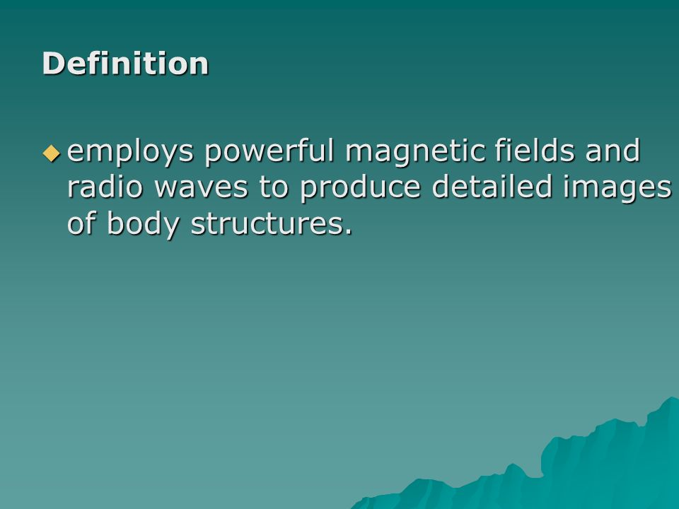 Definition employs powerful magnetic fields and radio waves to produce detailed images of body structures.