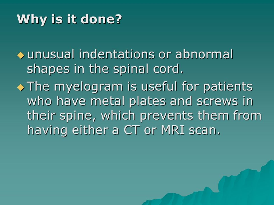 Why is it done unusual indentations or abnormal shapes in the spinal cord.