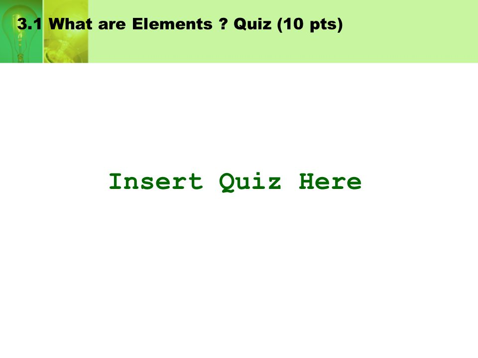 3.1 What are Elements Quiz (10 pts)