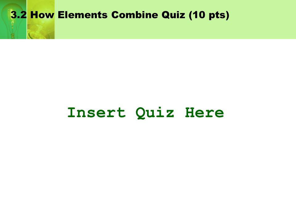 3.2 How Elements Combine Quiz (10 pts)