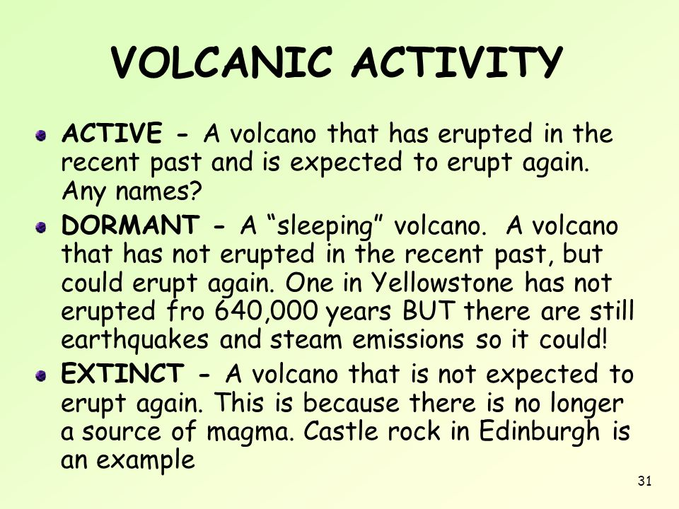 VOLCANIC ACTIVITY ACTIVE - A volcano that has erupted in the recent past and is expected to erupt again. Any names