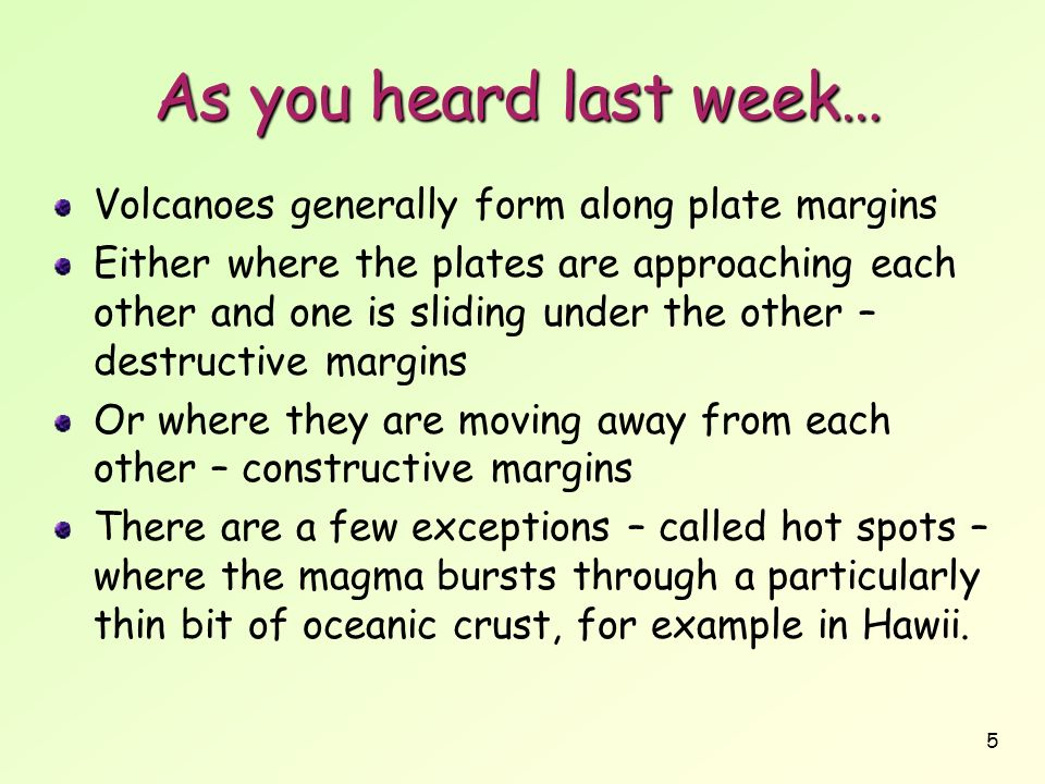 As you heard last week… Volcanoes generally form along plate margins