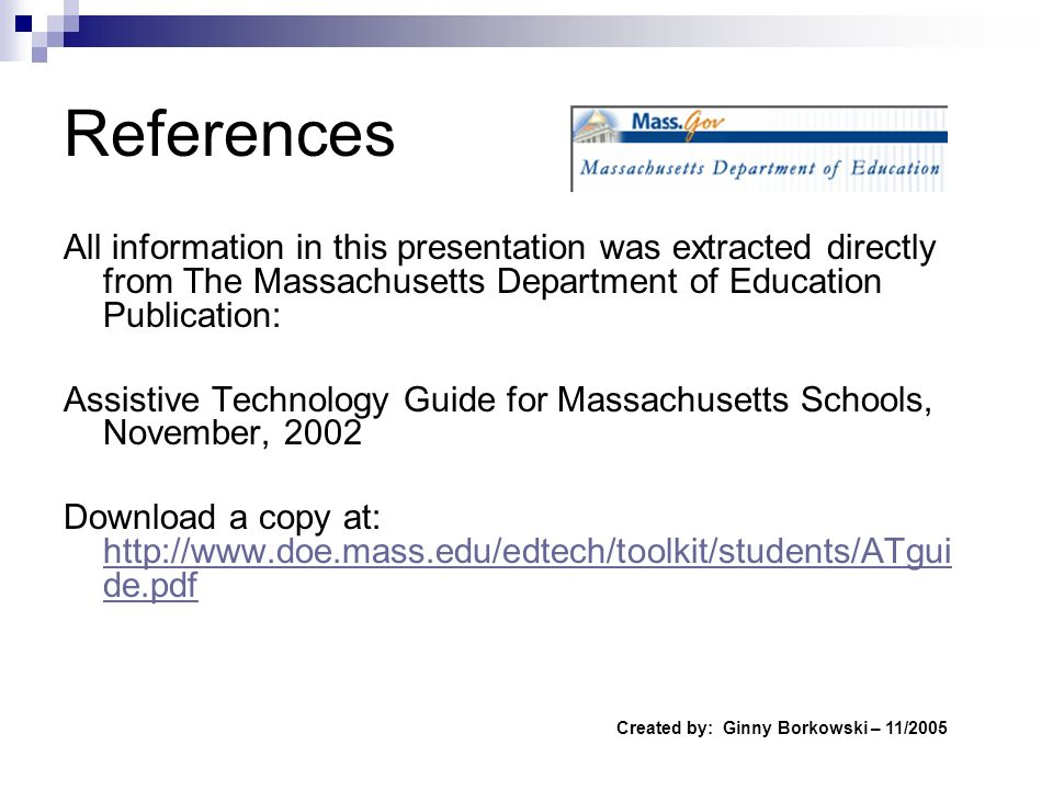 References All information in this presentation was extracted directly from The Massachusetts Department of Education Publication: