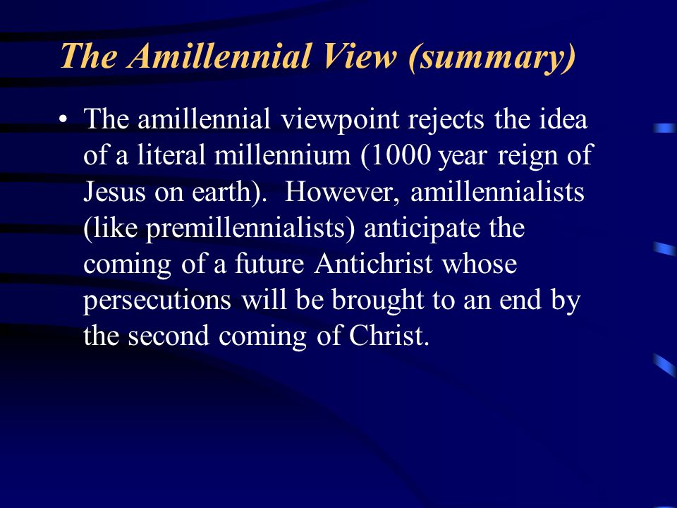 The Amillennial View (summary)