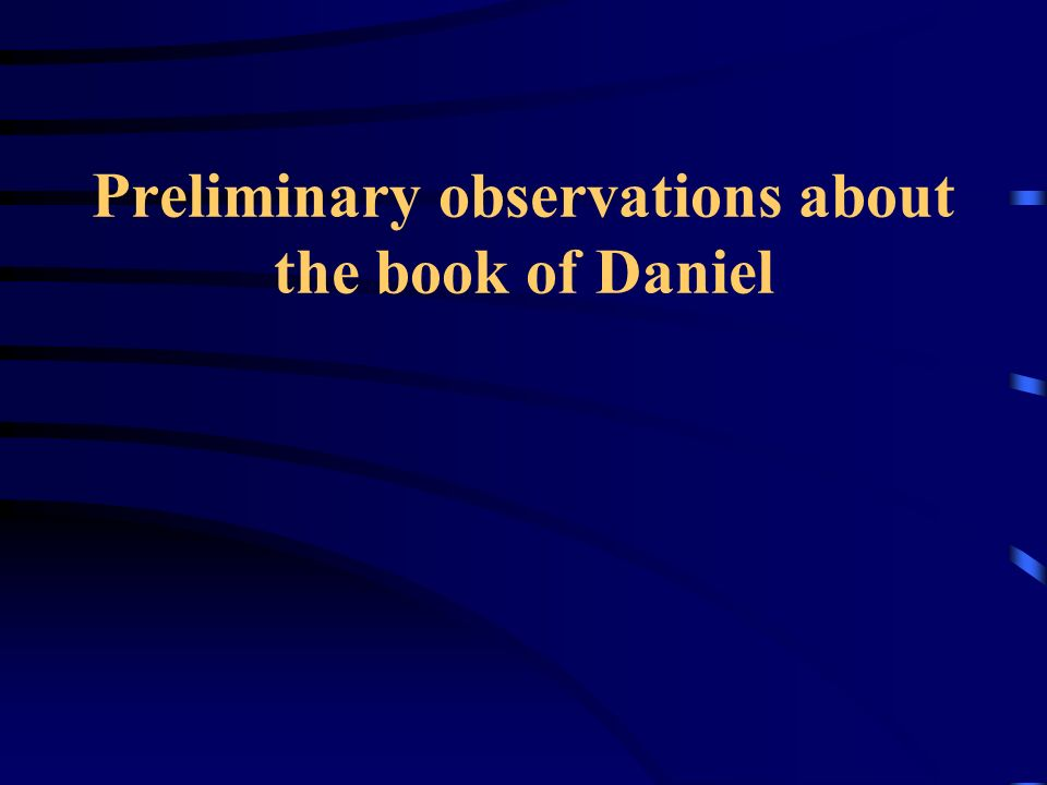 Preliminary observations about the book of Daniel