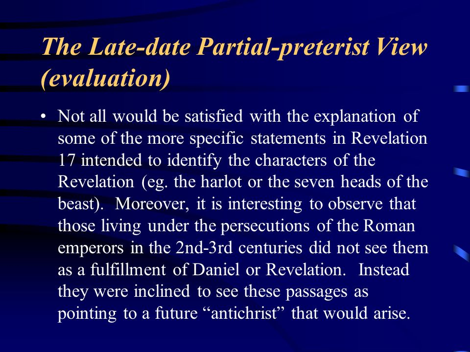 The Late-date Partial-preterist View (evaluation)