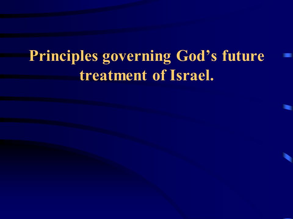 Principles governing God's future treatment of Israel.