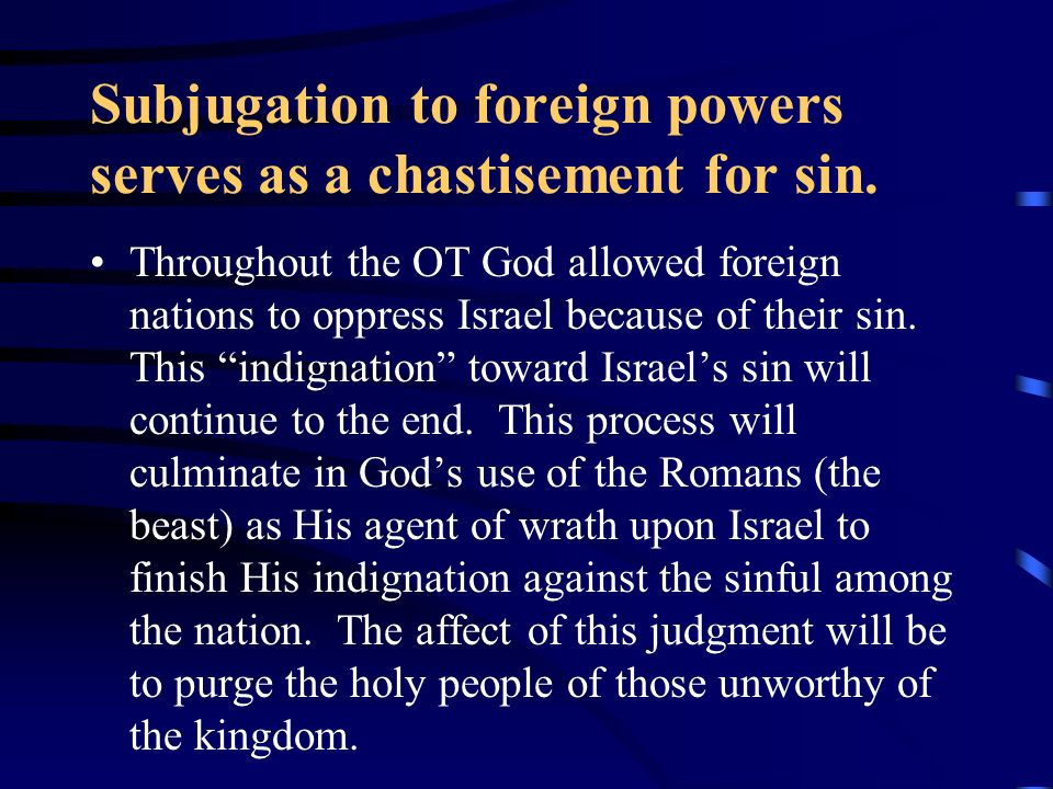 Subjugation to foreign powers serves as a chastisement for sin.