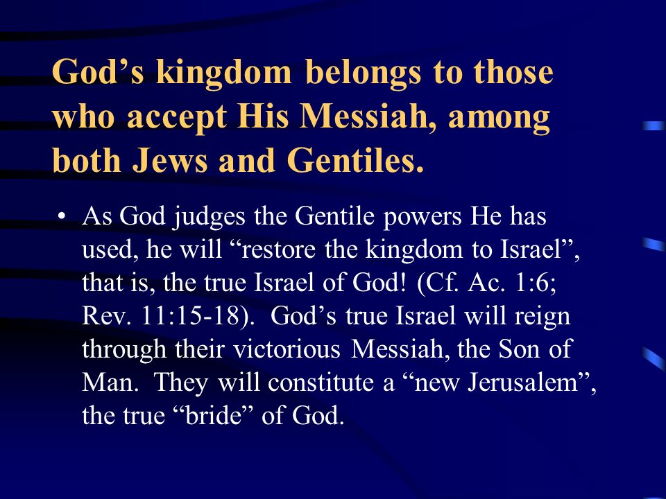 God's kingdom belongs to those who accept His Messiah, among both Jews and Gentiles.