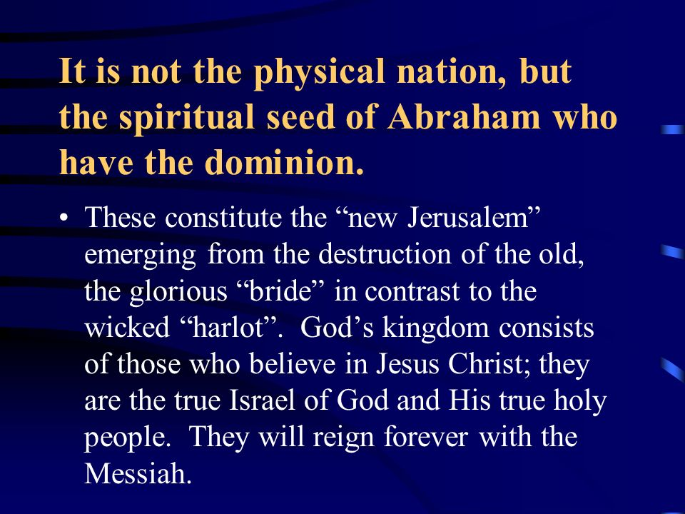 It is not the physical nation, but the spiritual seed of Abraham who have the dominion.