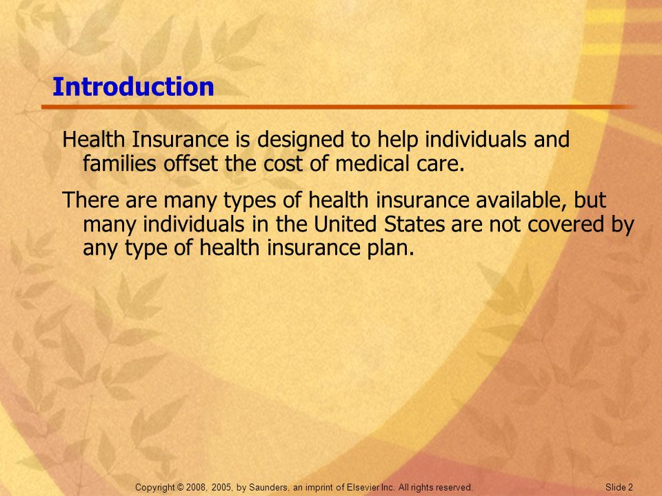 Introduction Health Insurance is designed to help individuals and families offset the cost of medical care.
