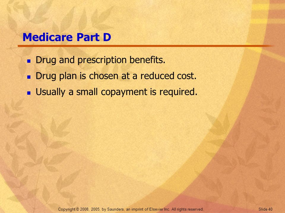 Medicare Part D Drug and prescription benefits.