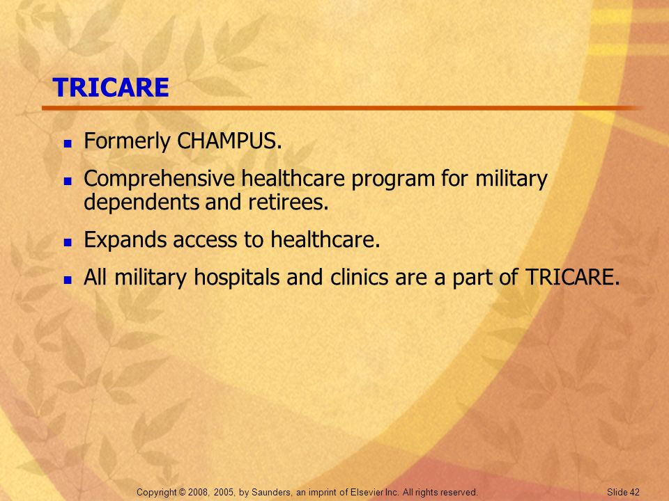 TRICARE Formerly CHAMPUS.