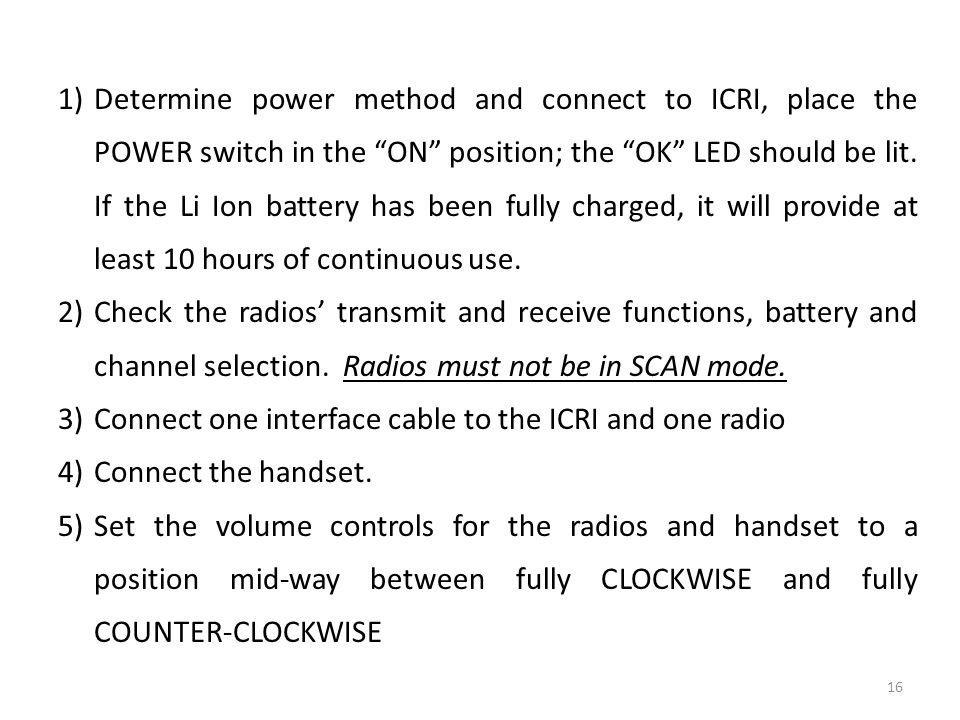 Determine power method and connect to ICRI, place the POWER switch in the ON position; the OK LED should be lit. If the Li Ion battery has been fully charged, it will provide at least 10 hours of continuous use.