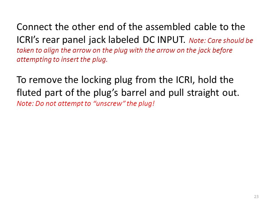 Connect the other end of the assembled cable to the ICRI's rear panel jack labeled DC INPUT.