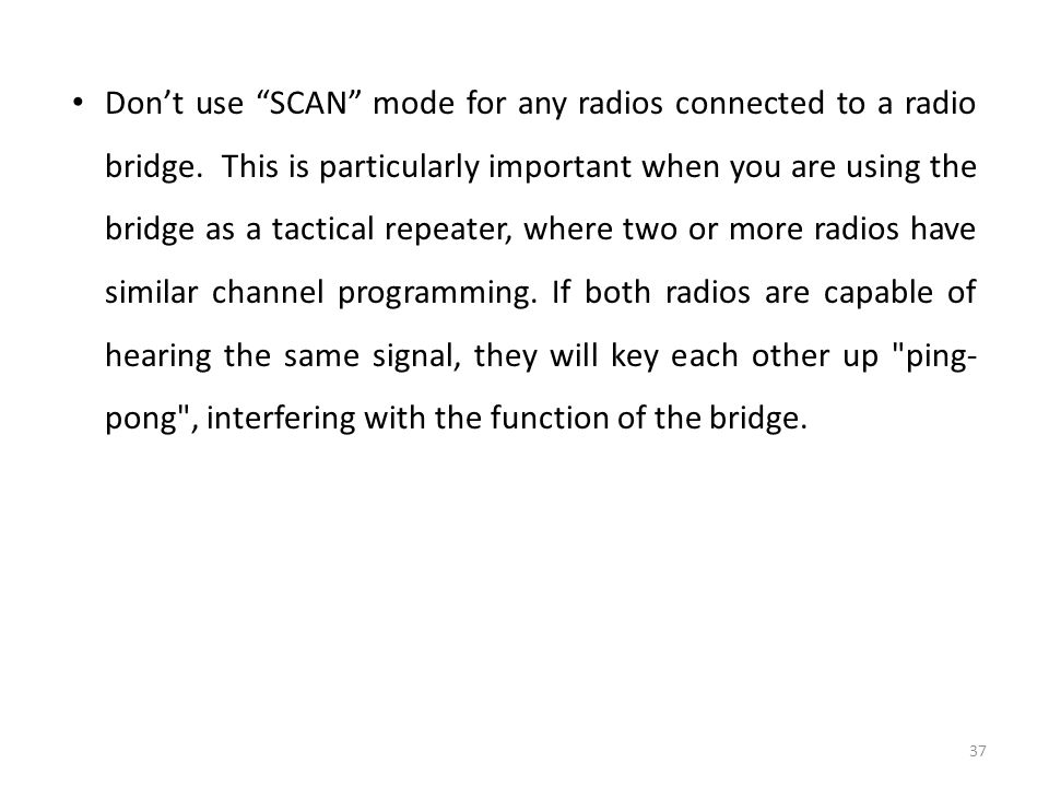 Don't use SCAN mode for any radios connected to a radio bridge