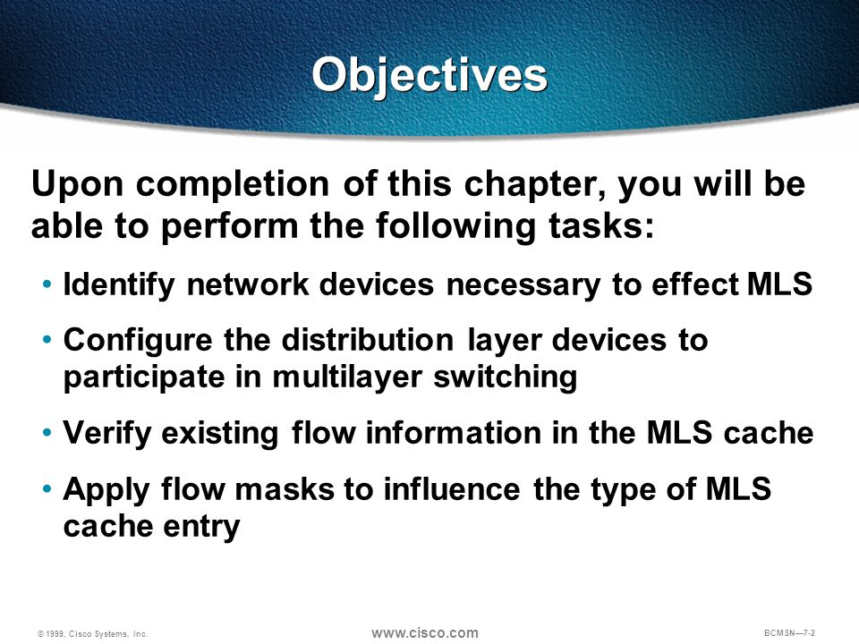Objectives Upon completion of this chapter, you will be able to perform the following tasks: Identify network devices necessary to effect MLS.