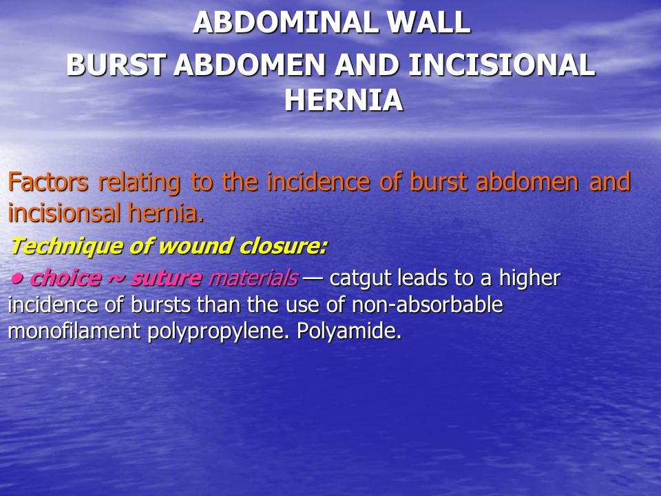 BURST ABDOMEN AND INCISIONAL HERNIA