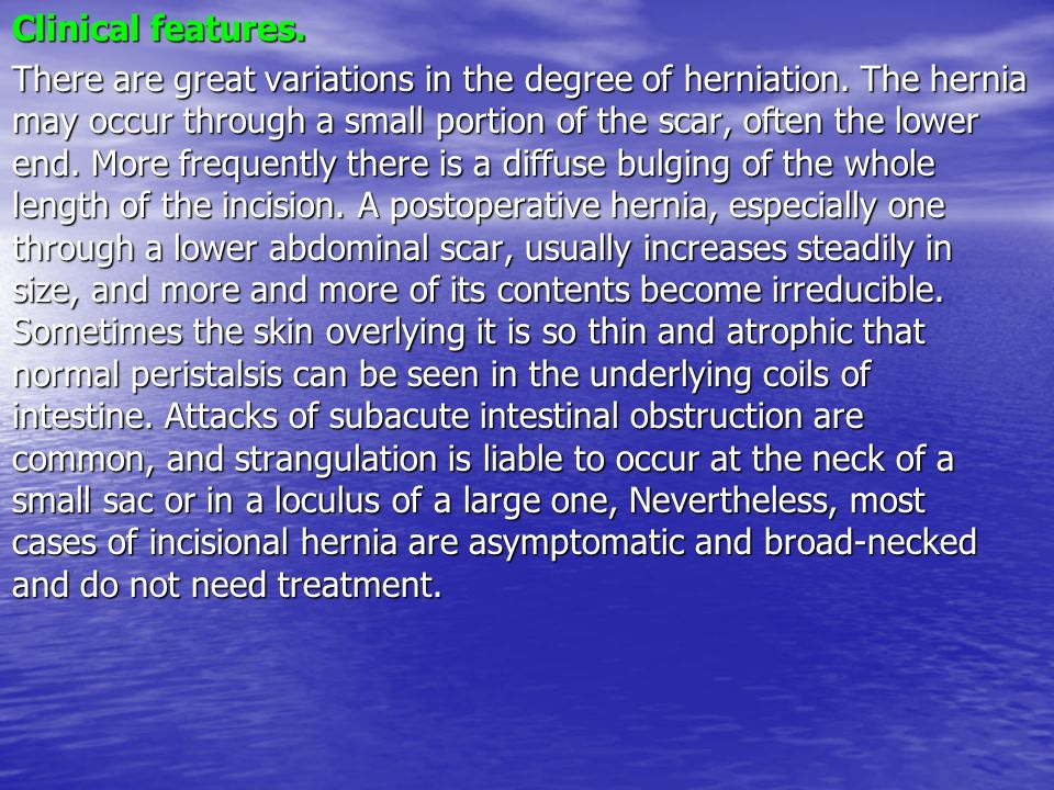 Clinical features. There are great variations in the degree of herniation.
