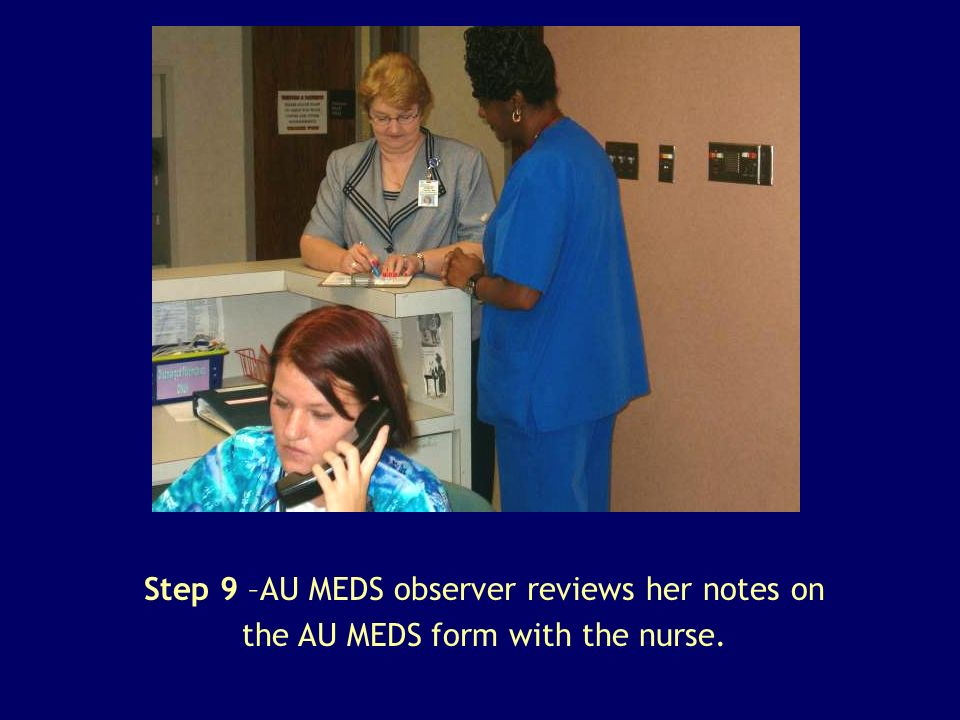 Step 9 –AU MEDS observer reviews her notes on the AU MEDS form with the nurse.