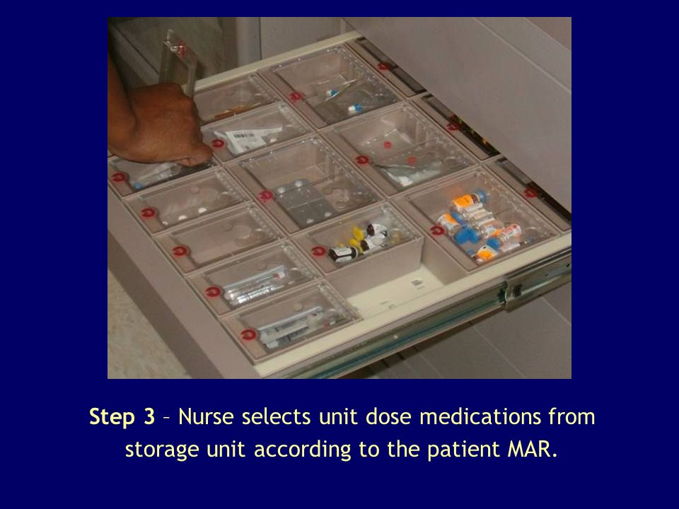 Step 3 – Nurse selects unit dose medications from storage unit according to the patient MAR.