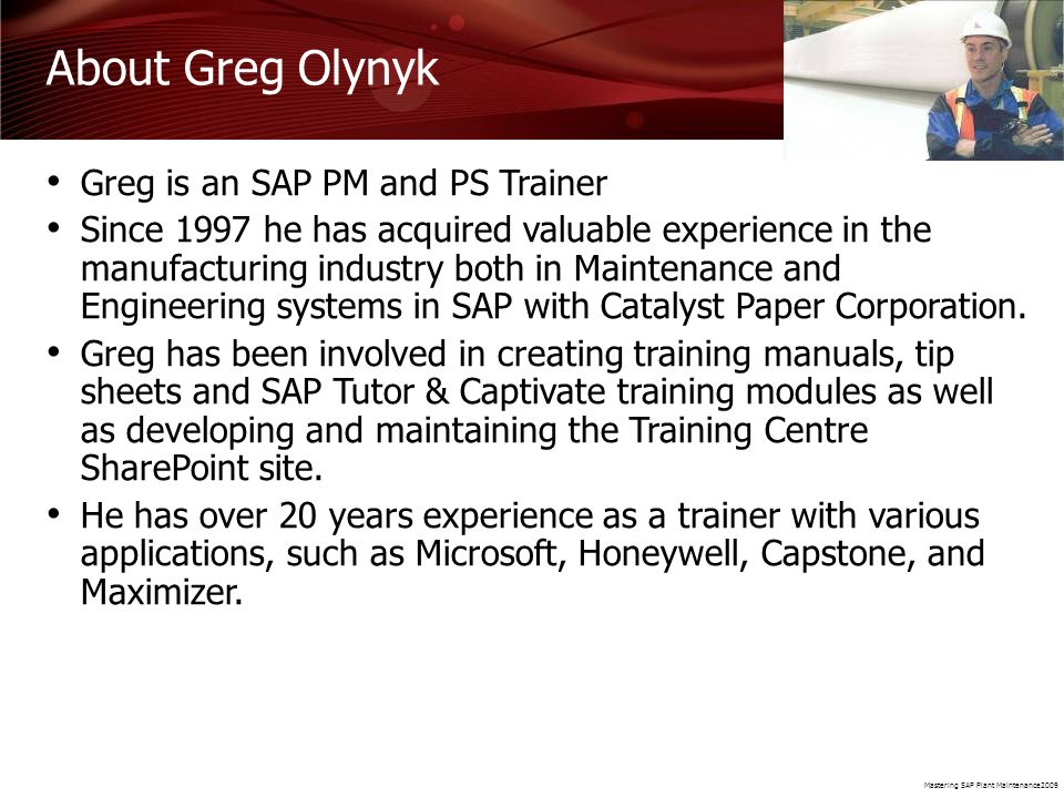 About Greg Olynyk Greg is an SAP PM and PS Trainer