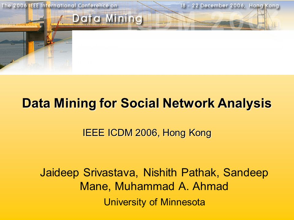 Data Mining for Social Network Analysis IEEE ICDM 2006, Hong Kong