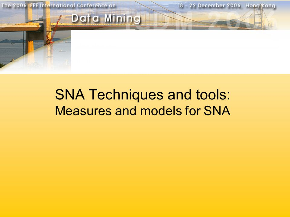 SNA Techniques and tools: Measures and models for SNA