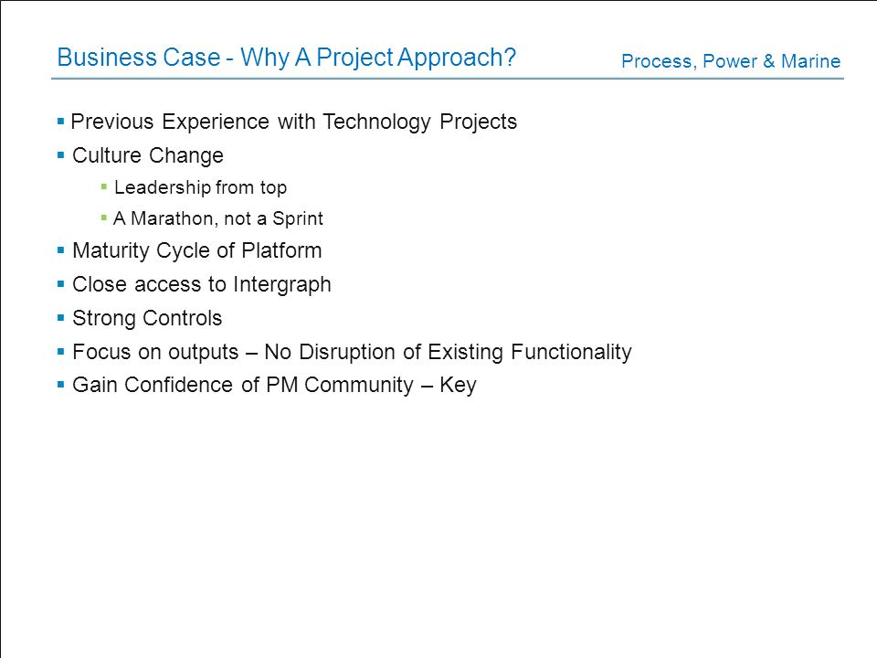 Business Case - Why A Project Approach