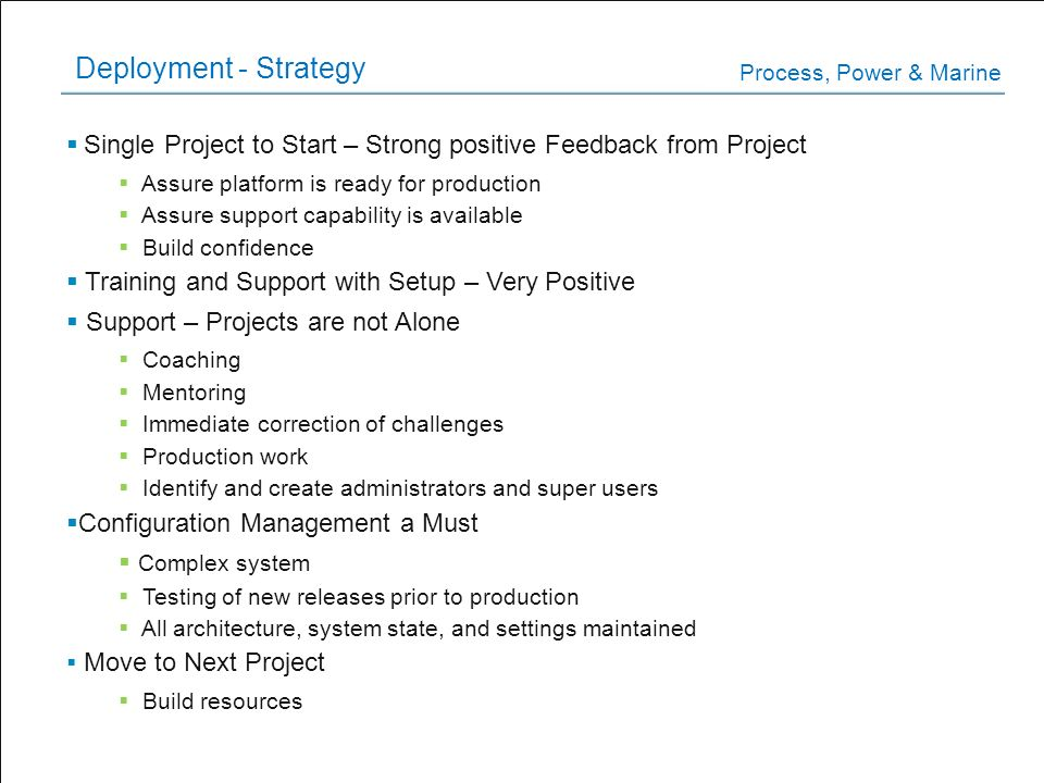 Deployment - Strategy Process, Power & Marine. Single Project to Start – Strong positive Feedback from Project.