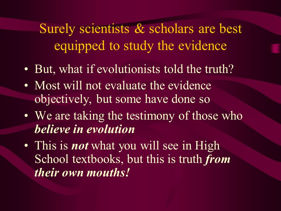 Surely scientists & scholars are best equipped to study the evidence