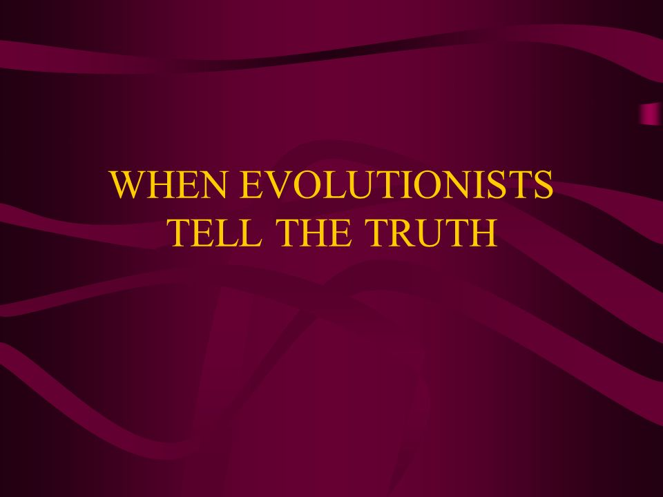 WHEN EVOLUTIONISTS TELL THE TRUTH