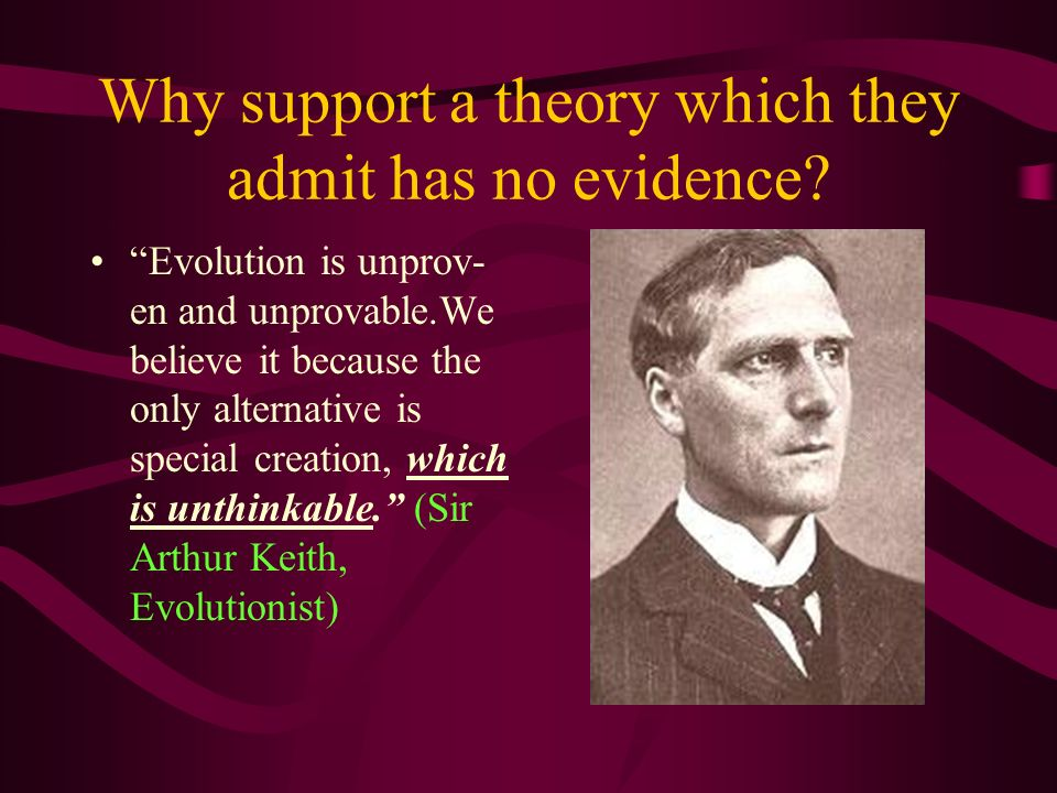 Why support a theory which they admit has no evidence