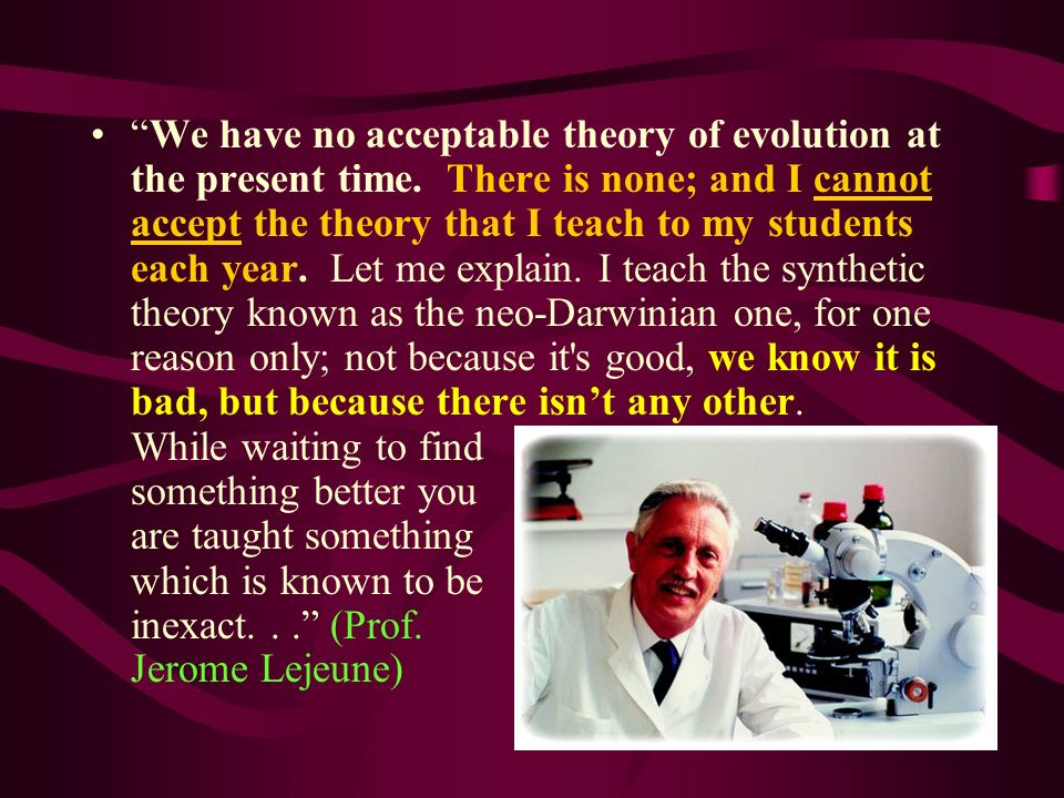 We have no acceptable theory of evolution at the present time