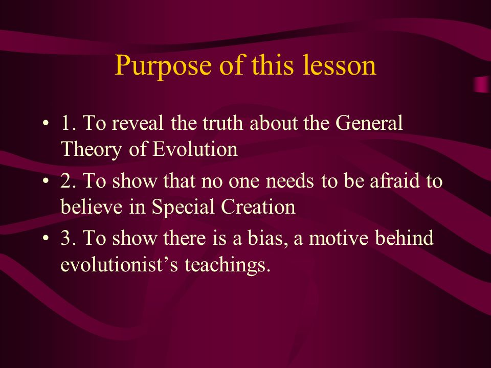 Purpose of this lesson 1. To reveal the truth about the General Theory of Evolution.